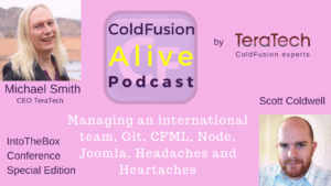 017 Managing an international team, Git, CFML, Node, Joomla, Headaches and Heartaches, with Scott Coldwell