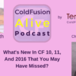 032 What's New In CF 10, 11, And 2016 That You May Have Missed? with Charlie Arehart- Transcript