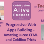 057 Progressive Web Apps Building – Amazing Lucee CFML and ColdBox Tricks with Miles Rausch – Transcript