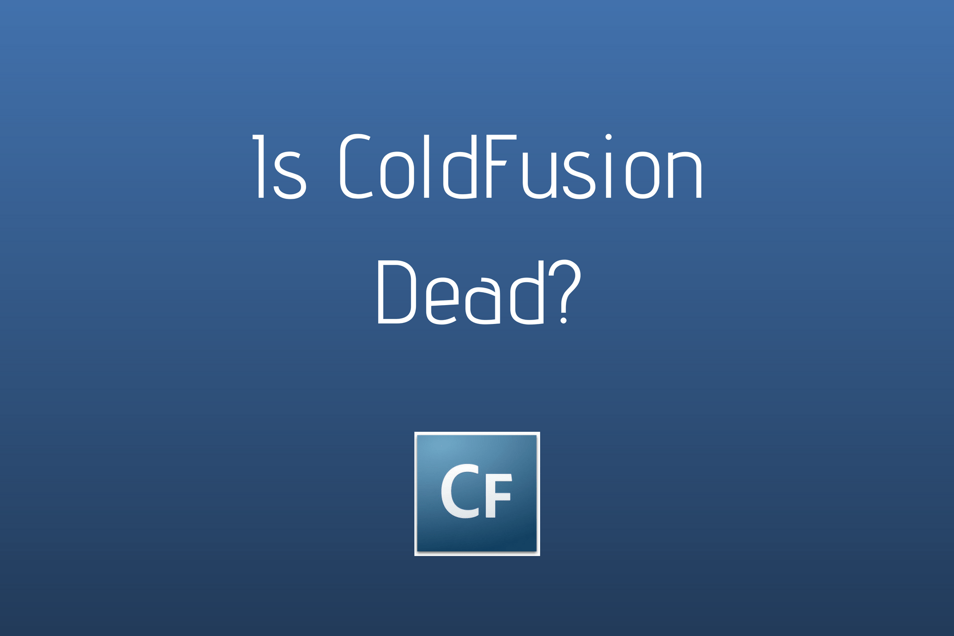ColdFusion Developers and CIOs Often Ask: Is Adobe