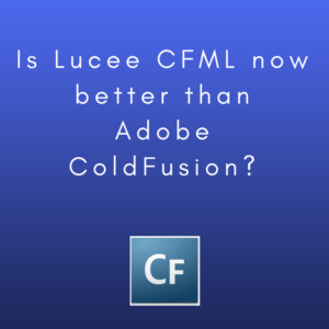Is Lucee CFML now better than Adobe ColdFusion?