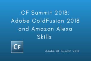 CF Summit 2018: Adobe ColdFusion 2018 and Amazon Alexa Skills