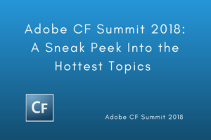 Adobe CF Summit 2018: A Sneak Peek Into the Hottest Topics