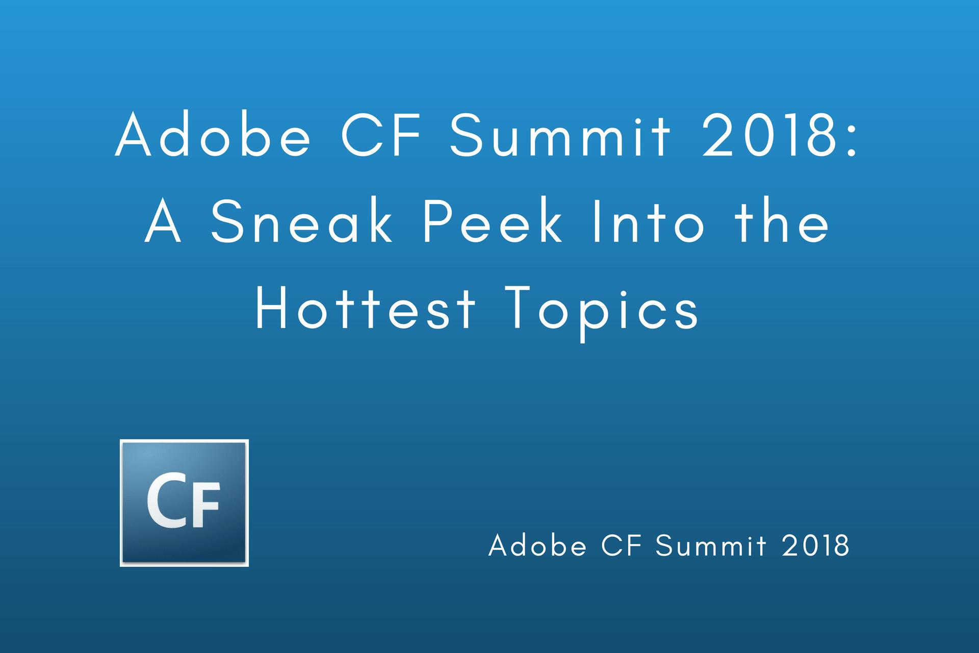 Adobe CF Summit 2018: A Sneak Peek Into the Hottest Topics