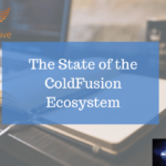 The State of the ColdFusion Ecosystem