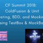 Everything CF Summit 2018: ColdFusion & Unit Testing, BDD, and Mocking using TestBox & MockBox