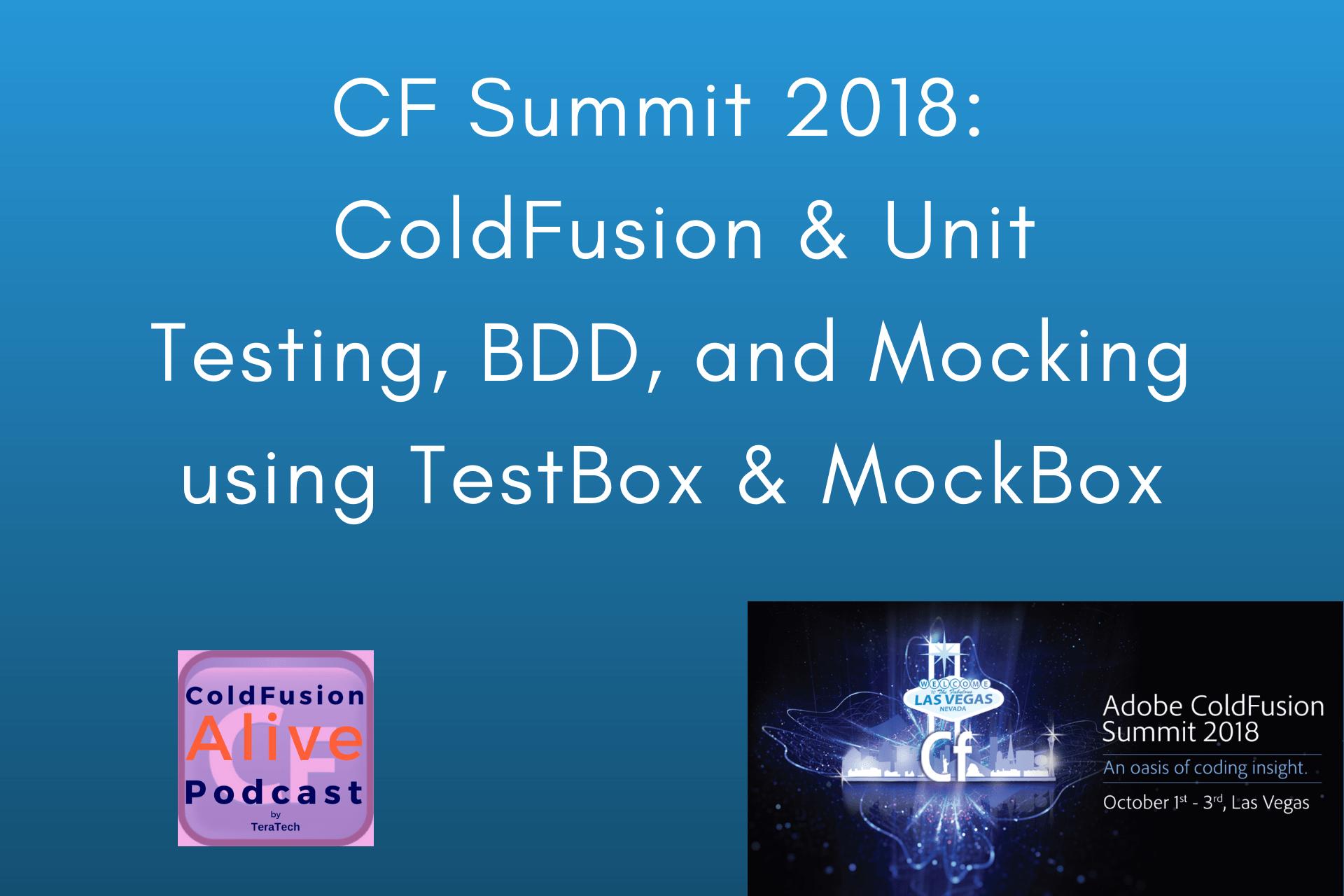 Everything CF Summit 2018: ColdFusion & Unit Testing, BDD, and Mocking using TestBox & MockBox