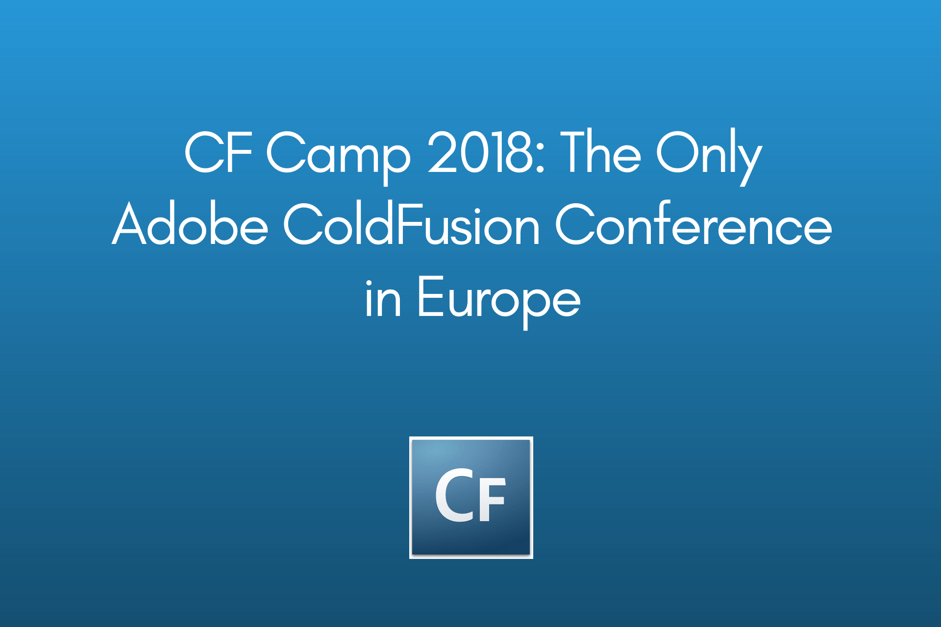 CF Camp 2018: The Only Adobe ColdFusion Conference in Europe