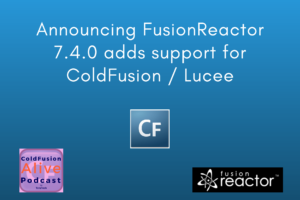 Announcing FusionReactor 7.4.0 adds support for ColdFusion / Lucee