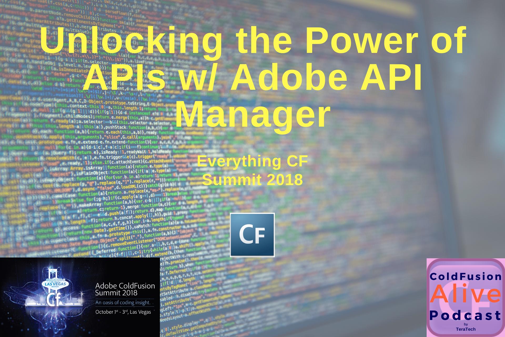 Everything CF Summit 2018: Unlocking the Power of APIs w/ Adobe API Manager