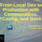 From Local Dev to Production with CommandBox, CFConfig, and Docker