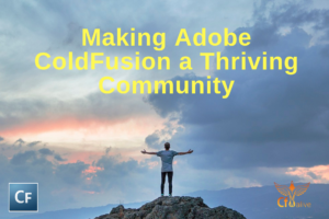 Making Adobe ColdFusion a Thriving Community