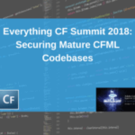 Everything CF Summit 2018: Securing Mature CFML Codebases