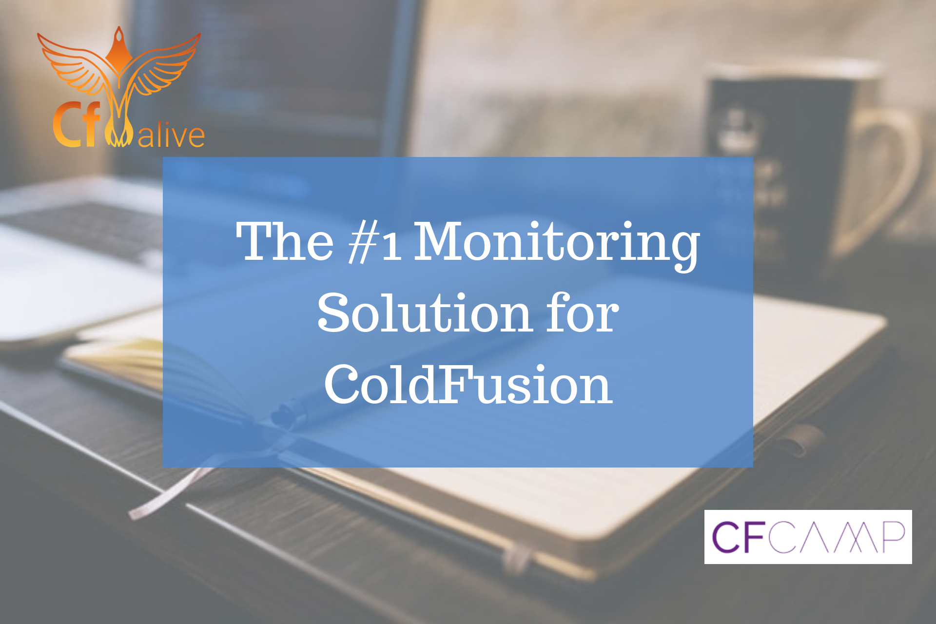 CF Camp 2018: Madness in Munich Part Three- The #1 Monitoring Solution for ColdFusion