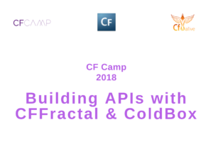 CF Camp 2018: Madness in Munich Part Two- Building APIs with CFFractal & ColdBox