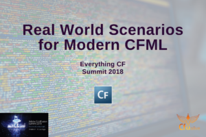 Everything CF Summit 2018: Real World Scenarios for Modern CFML