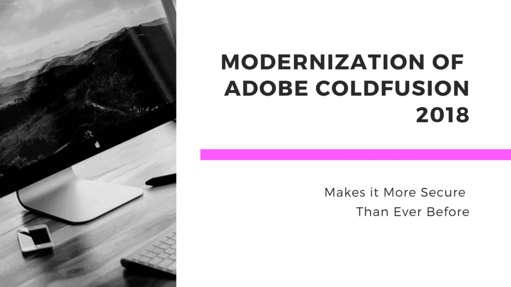Modernization of Adobe ColdFusion (More Secure Than Ever)