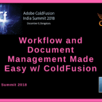 CF India Summit: Part One  – Workflow and Document Management Made Easy w/ ColdFusion