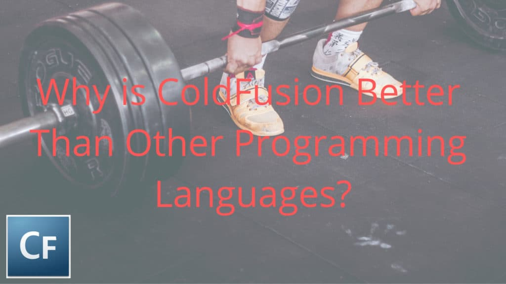 Why is ColdFusion Better Than Other Programming Languages?