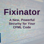 Fixinator- A New, Powerful Security for Your CFML Code
