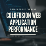7 Steps To Get The Best Coldfusion Web Application Performance