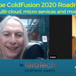 096 Adobe ColdFusion 2020 Roadmap (Multi-cloud, micro-services and more), with Ashish Garg- Transcript