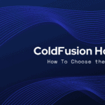 ColdFusion Hosting (How To Choose the Best One)